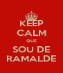 KEEP CALM QUE SOU DE RAMALDE - Personalised Poster A4 size