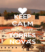 KEEP CALM QUE SOU DE TORRES NOVAS - Personalised Poster A4 size