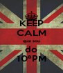 KEEP CALM que sou do 10ºPM - Personalised Poster A4 size
