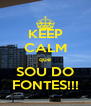 KEEP CALM que SOU DO FONTES!!! - Personalised Poster A4 size