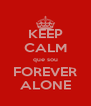 KEEP CALM que sou FOREVER ALONE - Personalised Poster A4 size