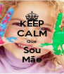 KEEP CALM Que Sou Mãe - Personalised Poster A4 size