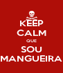 KEEP CALM QUE SOU MANGUEIRA - Personalised Poster A4 size