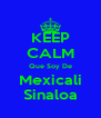 KEEP CALM Que Soy De Mexicali Sinaloa - Personalised Poster A4 size