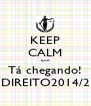 KEEP CALM que Tá chegando! DIREITO2014/2 - Personalised Poster A4 size