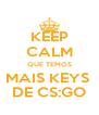 KEEP CALM QUE TEMOS MAIS KEYS  DE CS:GO - Personalised Poster A4 size