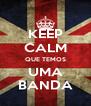 KEEP CALM QUE TEMOS UMA BANDA - Personalised Poster A4 size