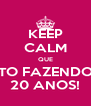 KEEP CALM QUE TO FAZENDO 20 ANOS! - Personalised Poster A4 size