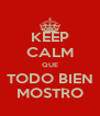 KEEP CALM QUE TODO BIEN MOSTRO - Personalised Poster A4 size