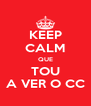 KEEP CALM QUE TOU A VER O CC - Personalised Poster A4 size