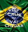 KEEP CALM QUE VAI CHEGAR - Personalised Poster A4 size