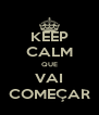 KEEP CALM QUE VAI COMEÇAR - Personalised Poster A4 size