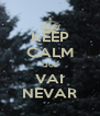 KEEP CALM QUE VAI NEVAR - Personalised Poster A4 size