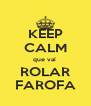 KEEP CALM que vai  ROLAR FAROFA - Personalised Poster A4 size
