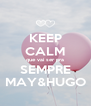 KEEP CALM que vai ser pra SEMPRE MAY&HUGO - Personalised Poster A4 size