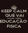 KEEP CALM  QUE VAI  TOCAR  PARA  EDUCAÇÃO   FISICA  - Personalised Poster A4 size