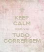 KEEP CALM QUE VAI TUDO  CORRER BEM - Personalised Poster A4 size