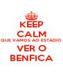 KEEP CALM QUE VAMOS AO ESTÁDIO VER O BENFICA - Personalised Poster A4 size
