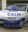 KEEP CALM QUE VAMOS ESTRAGAR  O CLIO DA PAULITA - Personalised Poster A4 size