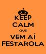 KEEP CALM QUE VEM AÍ FESTAROLA - Personalised Poster A4 size