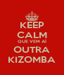 KEEP CALM QUE VEM AÍ OUTRA KIZOMBA - Personalised Poster A4 size