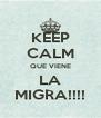 KEEP CALM QUE VIENE LA MIGRA!!!! - Personalised Poster A4 size