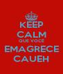 KEEP CALM QUE VOCÊ EMAGRECE CAUEH - Personalised Poster A4 size