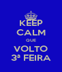 KEEP CALM QUE VOLTO 3ª FEIRA - Personalised Poster A4 size