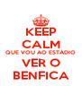KEEP CALM QUE VOU AO ESTÁDIO VER O BENFICA - Personalised Poster A4 size