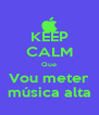KEEP CALM Que Vou meter música alta - Personalised Poster A4 size