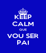 KEEP CALM QUE VOU SER PAI - Personalised Poster A4 size