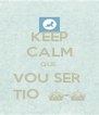 KEEP CALM QUE  VOU SER  TIO  ^-^ - Personalised Poster A4 size