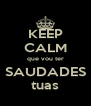 KEEP CALM que vou ter SAUDADES tuas - Personalised Poster A4 size