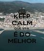 KEEP CALM QUE VPA É DO MELHOR - Personalised Poster A4 size