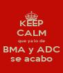 KEEP CALM que ya lo de BMA y ADC se acabo - Personalised Poster A4 size