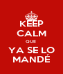 KEEP CALM QUE  YA SE LO MANDÉ - Personalised Poster A4 size