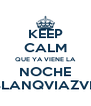 KEEP CALM QUE YA VIENE LA NOCHE BLANQVIAZVL - Personalised Poster A4 size