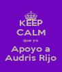 KEEP CALM que yo Apoyo a Audris Rijo - Personalised Poster A4 size