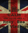 KEEP CALM QUE YO LES AMO A Roxy , Bea Eve y Vladianny - Personalised Poster A4 size