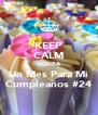KEEP CALM QUEDA Un Mes Para Mi Cumpleaños #24 - Personalised Poster A4 size