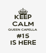 KEEP CALM QUEEN CAPELLA  #15 IS HERE - Personalised Poster A4 size