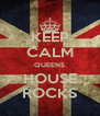 KEEP CALM QUEENS HOUSE ROCKS - Personalised Poster A4 size
