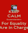 KEEP CALM Queenslanders For Equality Are In Charge - Personalised Poster A4 size