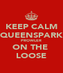 KEEP CALM QUEENSPARK PROWLER ON THE  LOOSE - Personalised Poster A4 size