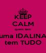 KEEP CALM quem tem uma IDALINA tem TUDO - Personalised Poster A4 size