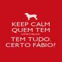 KEEP CALM QUEM TEM UMA PAULA TEM TUDO. CERTO FÁBIO? - Personalised Poster A4 size