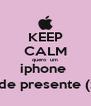 KEEP CALM quero  um iphone  de presente (: - Personalised Poster A4 size