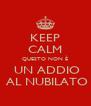 KEEP CALM QUESTO NON È  UN ADDIO  AL NUBILATO - Personalised Poster A4 size