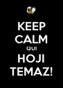 KEEP CALM QUI HOJI TEMAZ! - Personalised Poster A4 size