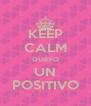 KEEP CALM QUIERO UN POSITIVO - Personalised Poster A4 size